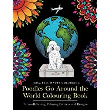 Poodles Go Around the World Colouring Book: Poodle Colouring Book - Perfect Poodle Gifts Idea for Adults and Older Kids (Volume 1)
