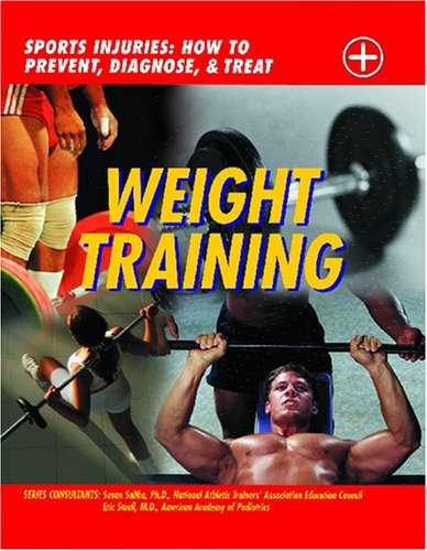Weight Training: Sports Injuries: How to Prevent, Diagnose, and Treat