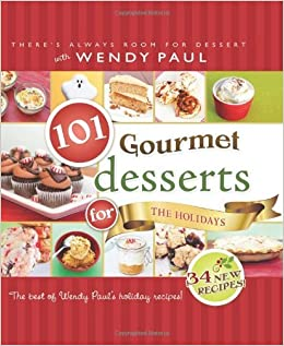 101 Gourmet Desserts for the Holidays by Wendy Paul (2013-09-10)  Wendy  Paul  Amazon.com  Books 9a97f17591b2