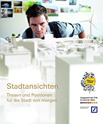 Stadtansichten. Thesen und Positionen für die Stadt von morgen (Wettbewerb Ausgezeichnete Orte im Land der Ideen 1)