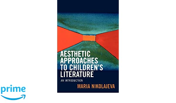 Aesthetic Approaches to Childrens Literature: An Introduction