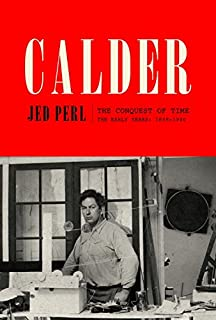 Book Cover: Calder: The Conquest of Time: The Early Years: 1898-1940