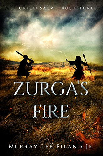 Zurga's Fire (The Orfeo Saga Book 3) by [Eiland Jr., Murray Lee]