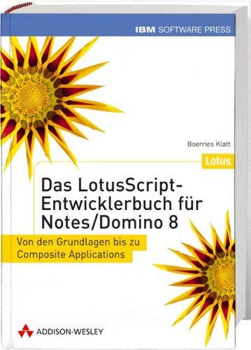 Das LotusScript-Entwicklerbuch für Notes/Domino 8 - Von den Grundlagen bis zu Composite Applications