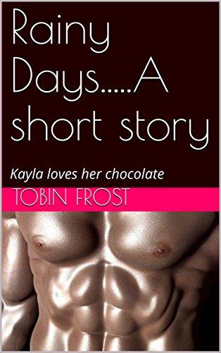 (Rainy Days.A short story: Kayla loves her chocolate (Tobin & Kayla      )