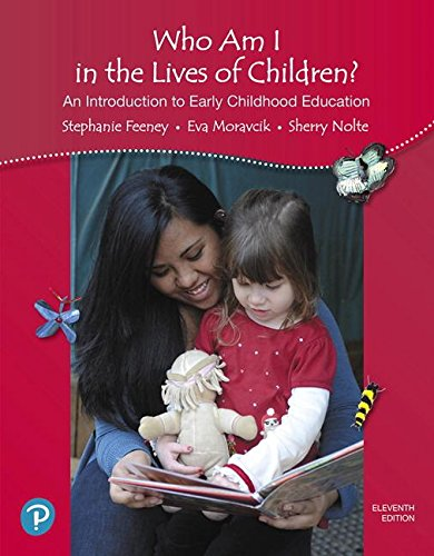 (Who Am I in the Lives of Children? An Introduction to Early Childhood Education (11th Edition))