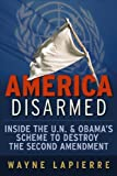 America Disarmed: Inside the U.N. and Obama's Scheme to Destroy the Second Amendment
