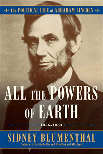 Book cover from All the Powers of Earth: The Political Life of Abraham Lincoln Vol. III, 1856-1863 by Sidney Blumenthal