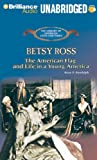 Betsy Ross: The American Flag and Life in a Young America (The Library of American Lives and Times Series)