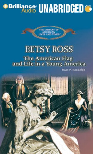 Betsy Ross: The American Flag and Life in a Young America (The Library of American Lives and Times Series) by Brilliance Audio