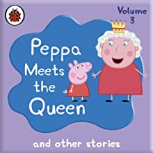 Peppa Pig: Peppa Meets the Queen and Other Audio Stories Audiobook by  Ladybird Narrated by John Sparkes