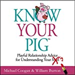 Know Your Pig: Playful Relationship Advice for Understanding Your Man | Michael Coogan,William Burton