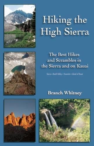 Hiking the High Sierra: The Best Hikes and Scrambles in the Sierra and on Kauai