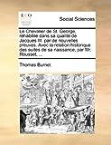 Le Chevalier de St George, Réhabilité Dans Sa Qualité de Jacques III Par de Nouvelles Preuves Avec la Relation Historique des Suites de Sa Naissanc, Thomas Burnet, 1140833677