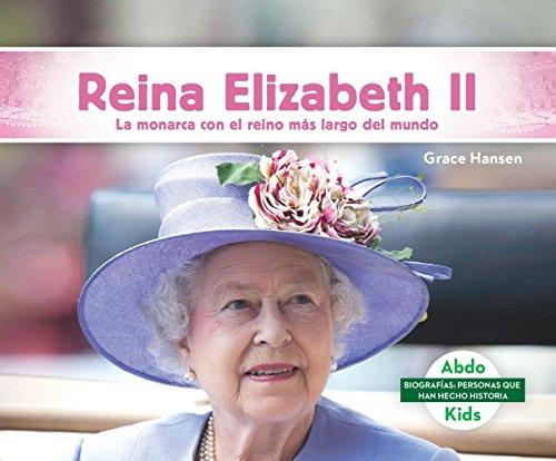 Reina Elizabeth II: La Monarca Con El Reino Mas Largo del Mundo (Queen Elizabeth II: The World's Longest-Reigning Monarch)