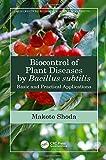 Biocontrol of Plant Diseases by Bacillus