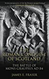 img - for The Roman Conquest of Scotland: The Battle of Mons Graupius AD 84 book / textbook / text book