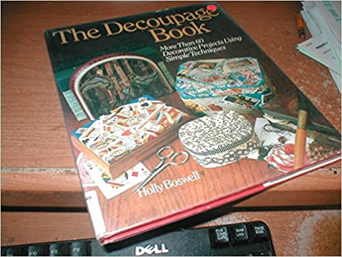 The Decoupage Book More Than 60 Decorative Projects Using