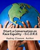 Start a Conversation on Race Equality - S. C. O. R. e, Audrey Clausen, 1495462218
