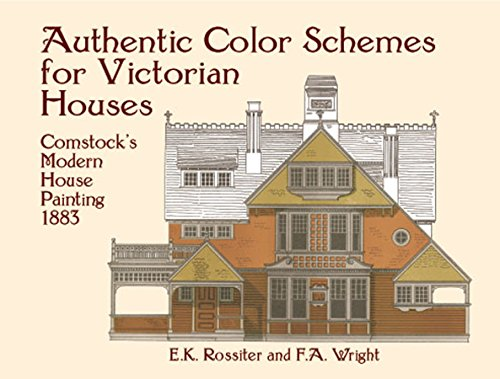 Authentic Color Schemes for Victorian Houses: Comstock's Modern House Painting, 1883 (Dover Architecture) por E. K. Rossiter