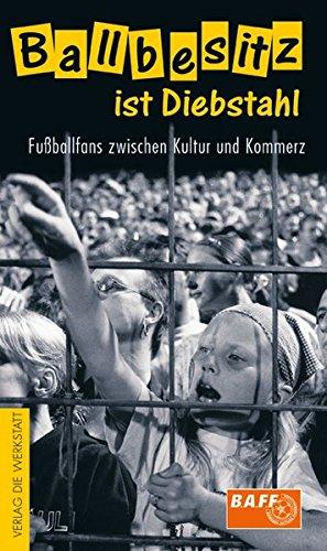 Ballbesitz ist Diebstahl. Fußballfans zwischen Kultur und Kommerz