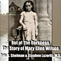 Out of the Darkness: The Story of Mary Ellen Wilson Audiobook by Eric A. Shelman Narrated by Deb Thomas