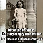 Out of the Darkness: The Story of Mary Ellen Wilson   Eric A. Shelman
