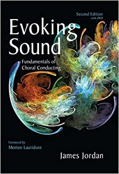 Evoking Sound: Fundamentals of Choral Conducting, 2nd Edition