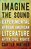 img - for Imagine the Sound: Experimental African American Literature after Civil Rights book / textbook / text book
