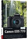 Canon EOS 77D - Für bessere Fotos von Anfang an: Das umfangreiche Praxisbuch