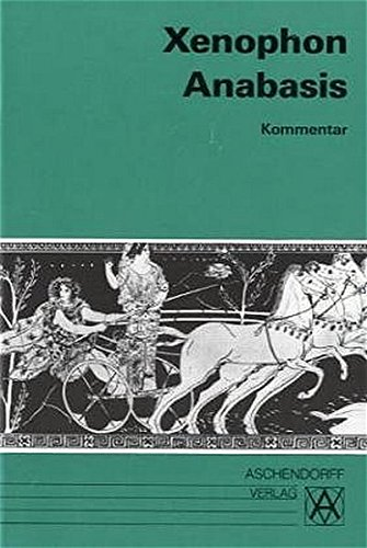 Anabasis: Kommentar (Aschendorffs Sammlung lateinischer und griechischer Klassiker/Griechische Texte und Kommentare)