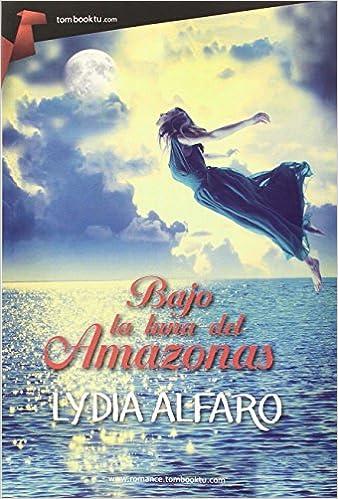 Bajo la luna del Amazonas (Tombooktu Romance): Amazon.es: Lydia Alfaro: Libros