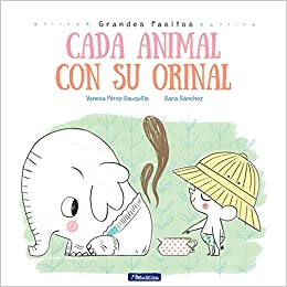 Cada animal con su orinal / Each Animal to Their Own Potty (Grandes Pasitos / Big Baby Steps) (Spanish Edition): Vanesa Perez Sauquillo, Sara Sanchez: ...