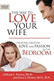 The Way to Love Your Wife: Creating Greater Love and Passion in the Bedroom (Focus on the Family Books) [Paperback] [2007] (Author) Clifford L. Penner, Joyce J. Penner