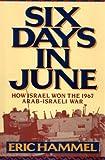 Six Days in June: How Israel Won the 1967 Arab-Israeli War