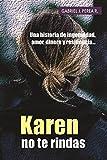 img - for Karen no te rindas: Una historia de ingenuidad, amor, dinero y resiliencia. (Spanish Edition) book / textbook / text book