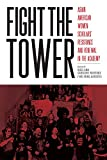 Fight the Tower: Asian American Women Scholars'  Resistance and Renewal in the Academy