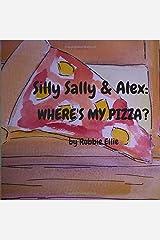 Where's My Pizza (Silly Sally & Alex) (Volume 2)