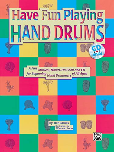 Ultimate Beginner Have Fun Playing Hand Drums for Bongo, Conga and Djembe Drums: A Fun, Musical, Hands-On Book and CD for Beginning Hand Drummers of All Ages, Book & CD (The Ultimate Beginner Series)