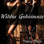 Wildes Geheimnis [Wild Secret] | Tracy Alton
