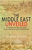 The Middle East Unveiled: A cultural and practical guide for all Western business professionals