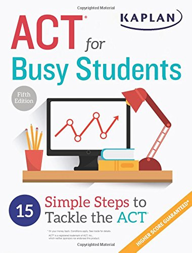 ACT for Busy Students: 15 Simple Steps to Tackle the ACT (Kaplan Test Prep) -