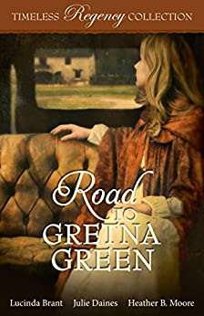 Road to Gretna Green (Timeless Regency Collection Book 10) by [Brant, Lucinda , Daines, Julie , Moore, Heather B.]