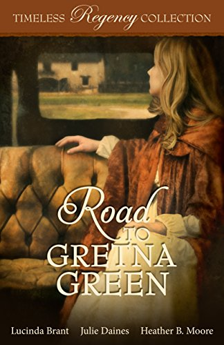 Road to Gretna Green (Timeless Regency Collection Book 10) by [Brant, Lucinda, Daines, Julie, Moore, Heather B.]