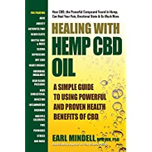 Healing With Hemp CBD Oil: A Simple Guide to Using Powerful and Proven Health Benefits of CBD