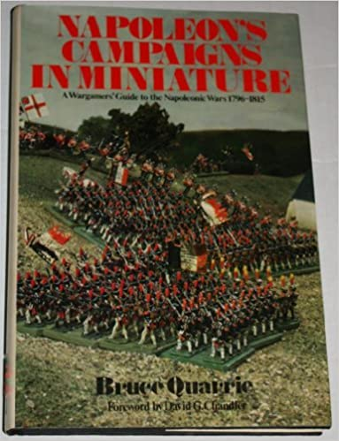 Napoleon's Campaigns in Miniature: War Gamers' Guide to the Napoleonic Wars, 1796-1815 by Bruce Quarrie (1977-10-17)