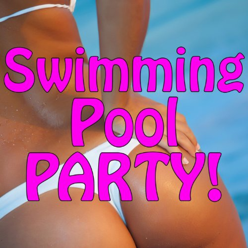 The Pool Song - Swimming Pool Party: 20 Party Hits (An Endless Summer Party)