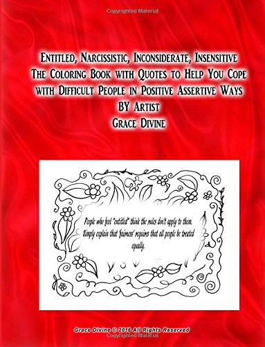 Download Entitled, Narcissistic, Inconsiderate, Insensitive The Coloring Book with Quotes to Help You Cope with Difficult People in Positive Assertive Ways BY Artist Grace Divine pdf epub
