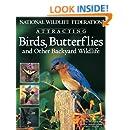 National Wildlife Federation: Attracting Birds, Butterflies & other Backyard Wildlife