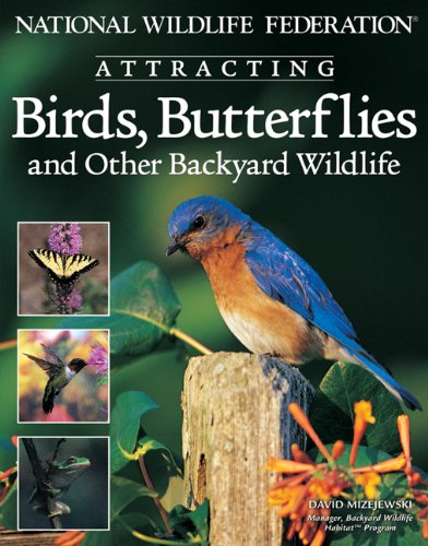 Bird Butterfly Gardens (National Wildlife Federation: Attracting Birds, Butterflies & other Backyard Wildlife)